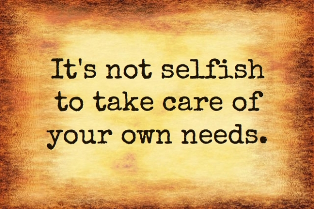 Its-Not-Selfish to take care of your own needs